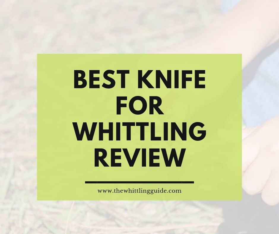 Best Knife for Whittling Review