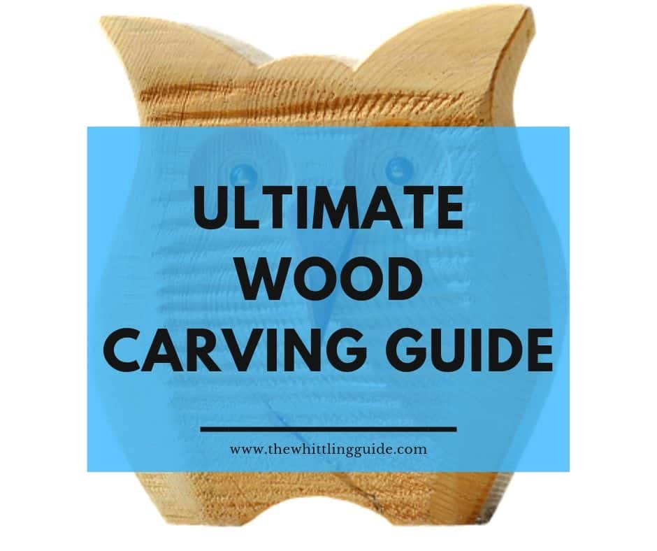 Ultimate Wood Carving Guide