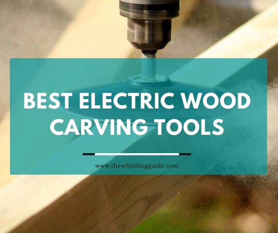 Best Electric Wood Carving Tools